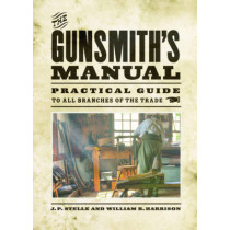 The Gunsmith's Manual: Practical Guide to All Branches of the Trade by J. P. Stelle, 9781620877203