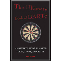 The Ultimate Book of Darts: A Complete Guide to Games, Gear, Terms, and Rules by Anne Kramer, 9781620877852