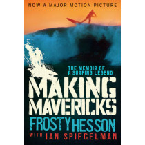 Making Mavericks: The Memoir of a Surfing Legend by Frosty Hesson, 9781620878750