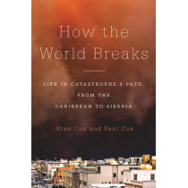 How the World Breaks: Life in Catastrophe's Path, from the Caribbean to Siberia by Stan Cox, 9781620970126