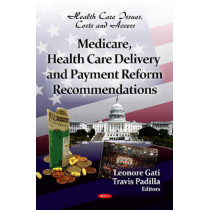 Medicare, Health Care Delivery & Payment Reform Recommendations by Leonore Gati, 9781621000501
