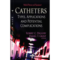 Catheters: Types, Applications & Potential Complications by Robert C. Diggery, 9781621006305