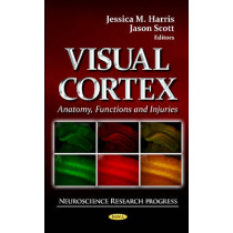 Visual Cortex: Anatomy, Functions & Injuries by Jessica M. Harris, 9781621009481