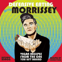 Defensive Eating With Morrissey: Vegan Recipes from the One You Left Behind by Joshua Ploeg, 9781621062035