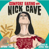 Comfort Eating With Nick Cave: Vegan Recipes to Get Deep Inside of You by Joshua Ploeg, 9781621066132