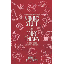 Making Stuff & Doing Things (4th Edition): DIY Guides to Just About Everything by Kyle Bravo, 9781621066477