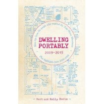 Dwelling Portably 2009-2015: More Tips from the People Who Inspired the Tiny House Movement, plus highlights from 2000-2008 by Bert Davis, 9781621068365