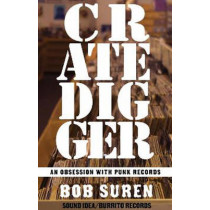 Crate Digger: An Obsession With Punk Records by Bob Suren, 9781621068785