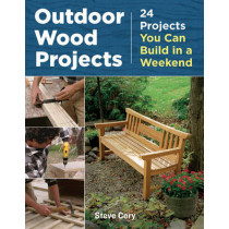 Outdoor Wood Projects: 24 Projects You Can Build in a Weekend by Steve Cory, 9781621138082