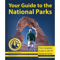 Your Guide to the National Parks: The Complete Guide to All National Parks by Michael Joseph Oswald, 9781621280675