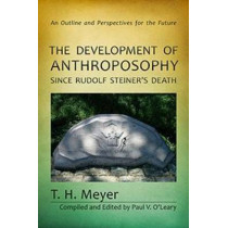 The Development of Anthroposophy Since Rudolf Steiner's Death: An Outline and Perspectives for the Future by T. H. Meyer, 9781621481164