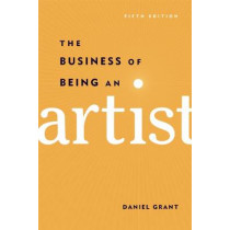 The Business of Being an Artist by Daniel Grant, 9781621534600