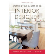 Starting Your Career as an Interior Designer by Robert  K. Hale, 9781621535102