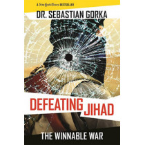 Defeating Jihad: The Winnable War by Sebastian Gorka, 9781621574576