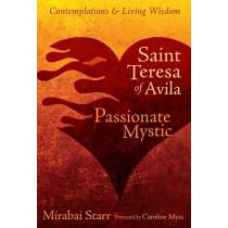 Saint Teresa of Avila: Passionate Mystic by Mirabai Starr, 9781622030705