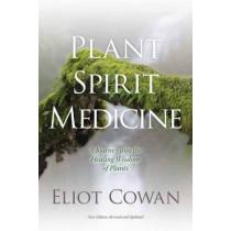 Plant Spirit Medicine: A Journey into the Healing Wisdom of Plants by Eliot Cowan, 9781622030958