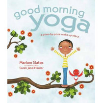 Good Morning Yoga: A Pose-by-Pose Wake Up Story by Mariam Gates, 9781622036028