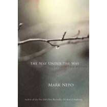 The Way Under the Way: The Place of True Meeting by Mark Nepo, 9781622037544