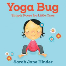 Yoga Bug: Simple Poses for Little Ones by Sarah Jane Hinder, 9781622039791