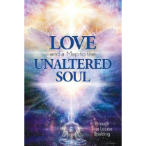 Love and a Map to the Unaltered Soul by Tina Louise Spalding, 9781622330478