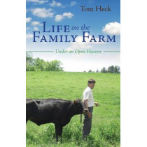 Life on the Family Farm: Under an Open Heaven by Tom Heck, 9781622451593