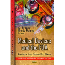 Medical Devices & the FDA: Regulation, User Fees & Tort Claims by Gil Frazier, 9781622576746
