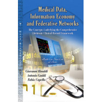 Medical Data, Information Economy & Federative Networks: The Concepts Underlying the Comprehensive Electronic Clinical Record Framework by Giovanni Rinaldi, 9781622578450