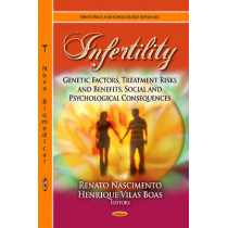 Infertility: Genetic Factors, Treatment Risks & Benefits, Social & Psychological Consequences by Renato Nascimento, 9781622579099