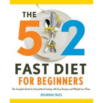 5:2 Fast Diet for Beginners: The Complete Book for Intermittent Fasting with Easy Recipes and Weight Loss Plans by Rockridge Press, 9781623151478