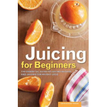 Juicing for Beginners: The essential guide to juicing recipes and juicing for weight loss by Rockridge Press, 9781623152161