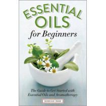 Essential Oils for Beginners: The Guide to Get Started with Essential Oils and Aromatherapy by Althea Press, 9781623152390