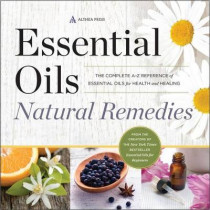 Essential Oils Natural Remedies: The Complete A-Z Reference of Essential Oils for Health and Healing by Althea Press, 9781623154240