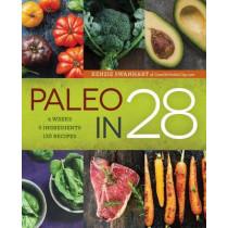 Paleo in 28: 4 Weeks, 5 Ingredients, 130 Recipes by Kenzie Swanhart, 9781623155278