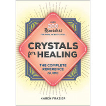 Crystals for Healing: The Complete Reference Guide with Over 200 Remedies for Mind, Heart & Soul by Karen Frazier, 9781623156756