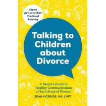Talking to Children about Divorce: A Parent's Guide to Healthy Communication at Each Stage of Divorce by Jean McBride, 9781623156855