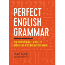 Perfect English Grammar: The Indispensable Guide to Excellent Writing and Speaking by Grant Barrett, 9781623157142