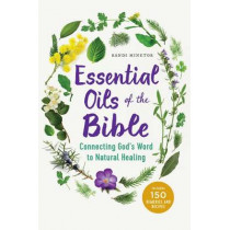 Essential Oils of the Bible: Connecting God's Word to Natural Healing by Randi Minetor, 9781623157388