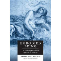 Embodied Being by Jeffrey Maitland, 9781623170264