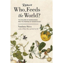 Who Really Feeds the World?: The Failures of Agribusiness and the Promise of Agroecology by Dr Vandana Shiva, 9781623170622