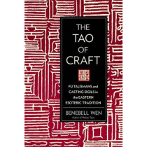 The Tao Of Craft: Fu Talismans and Casting Sigils in the Eastern Esoteric Tradition by Benebell Wen, 9781623170660