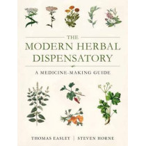 The Modern Herbal Dispensatory: A Medicine-Making Guide by Thomas Easley, 9781623170790