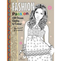 Fashion Passion: 100 Dream Outfits to Colour by Arthur Friday, 9781623211653