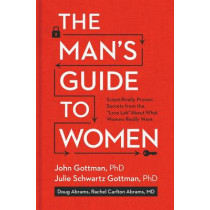 """The Man's Guide to Women: Scientifically Proven Secrets from the """"Love Lab"""" About What Women Really Want by John Gottman, 9781623361846"""