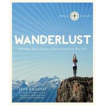 Wanderlust: A Modern Yogi's Guide to Discovering Your Best Self by Jeff Krasno, 9781623363505