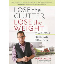 Lose the Clutter, Lose the Weight by Peter Walsh, 9781623366674