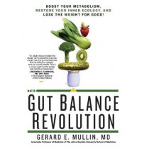 The Gut Balance Revolution: Boost Your Metabolism, Restore Your Inner Ecology, and Lose the Weight for Good! by Gerard E. Mullin, 9781623367787