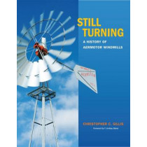 Still Turning: A History of Aermotor Windmills by Christopher C. Gillis, 9781623493356