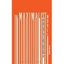 The Maximalist Novel: From Thomas Pynchon's Gravity's Rainbow to Roberto Bolano's 2666 by Stefano Ercolino, 9781623562915