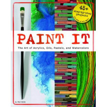 Paint It: The Art of Acrylics, Oils, Pastels, and Watercolors by Mari Bolte, 9781623700096