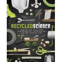 Recycled Science: Bring Out Your Science Genius with Soda Bottles, Potato Chip Bags, and More Unexpected Stuff by Tammy Enz, 9781623706975